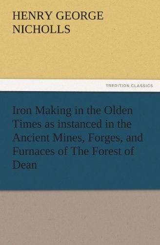 9783847239048: Iron Making in the Olden Times as instanced in the Ancient Mines, Forges, and Furnaces of The Forest of Dean (TREDITION CLASSICS)
