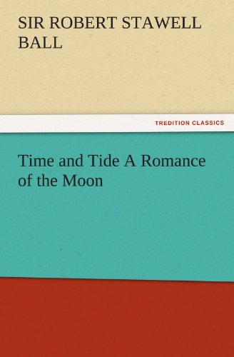 Time and Tide A Romance of the Moon (TREDITION CLASSICS): Robert S. (Robert Stawell), Sir Ball