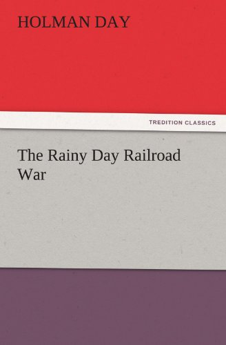 The Rainy Day Railroad War TREDITION CLASSICS: Holman Day