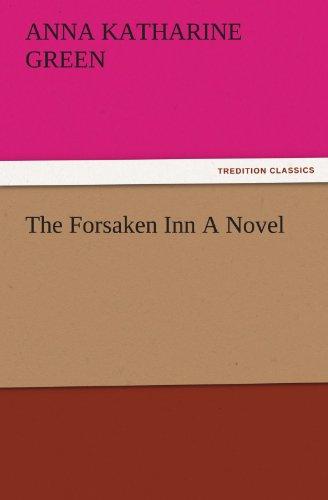 The Forsaken Inn A Novel TREDITION CLASSICS: Anna Katharine Green