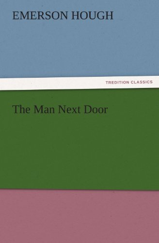 The Man Next Door TREDITION CLASSICS: Emerson Hough