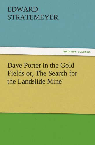 Dave Porter in the Gold Fields or, The Search for the Landslide Mine TREDITION CLASSICS: Edward ...