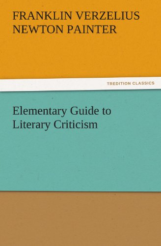 Elementary Guide to Literary Criticism TREDITION CLASSICS: F. V. N. Franklin Verzelius Newton ...