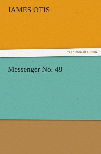 Messenger No. 48 (TREDITION CLASSICS): James Otis