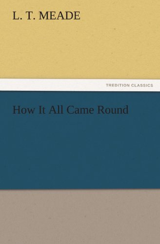 How It All Came Round TREDITION CLASSICS: L. T. Meade