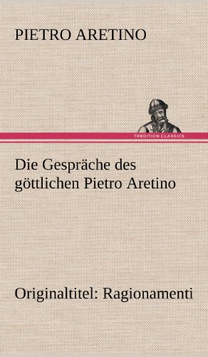 Die Gesprache Des Gottlichen Pietro Aretino: Pietro Aretino