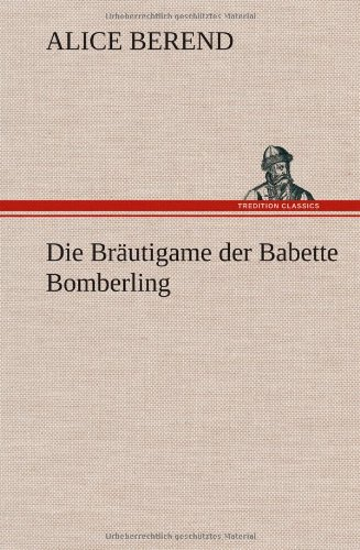 9783847243779: Die Brautigame Der Babette Bomberling (German Edition)