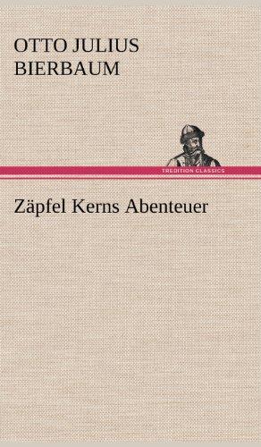 Zapfel Kerns Abenteuer: Otto Julius Bierbaum