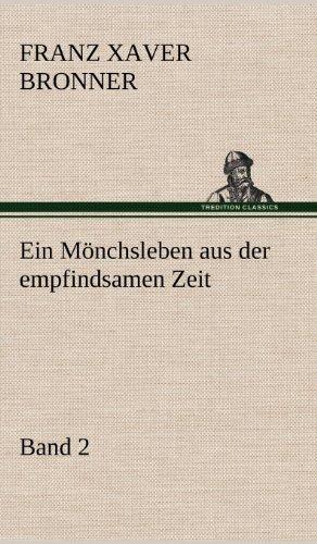 Ein Monchsleben Aus Der Empfindsamen Zeit - Band 2: Franz Xaver Bronner