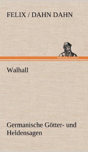Walhall. Germanische Gotter- Und Heldensagen: Felix . Dahn Dahn