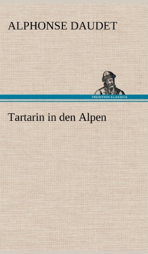 Tartarin in Den Alpen (German Edition) (3847246062) by Alphonse Daudet