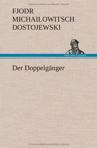 Der Doppelganger: Fjodr Michailowitsch Dostojewski