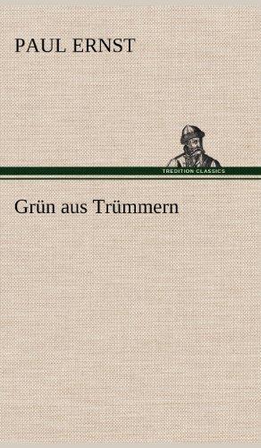 Grun Aus Trummern: Paul Ernst