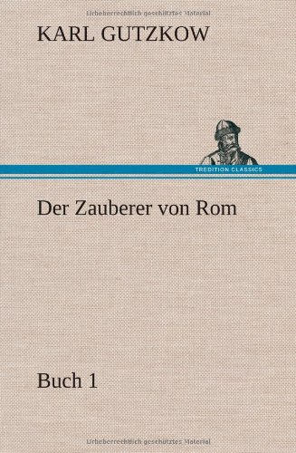 Der Zauberer Von ROM, Buch 1: Karl Gutzkow