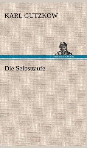 Die Selbsttaufe (German Edition): Karl Gutzkow