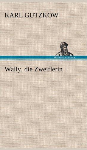 Wally, Die Zweiflerin (German Edition): Karl Gutzkow