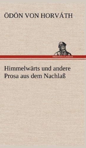 Himmelwarts Und Andere Prosa Aus Dem Nachlass: Odon von Horvath
