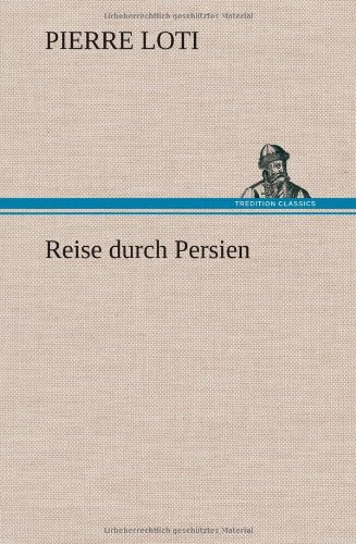 Reise Durch Persien (German Edition) (3847255762) by Pierre Loti