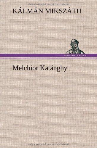 Melchior Katanghy (German Edition): K. LM N. Miksz Th