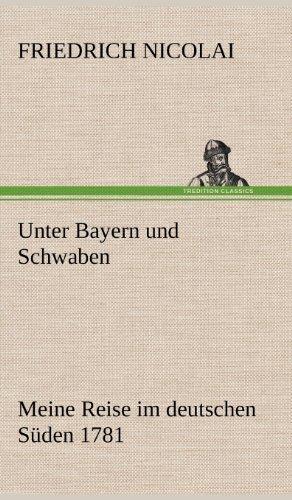 Unter Bayern Und Schwaben (German Edition): Friedrich Nicolai