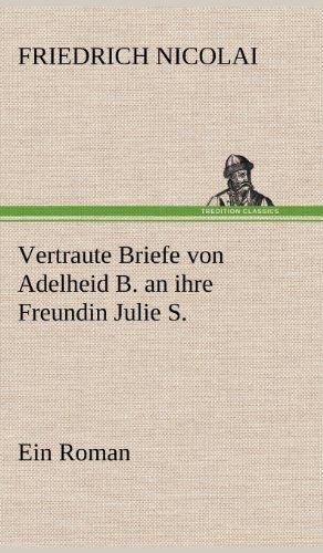 Vertraute Briefe Von Adelheid B. an Ihre Freundin Julie S. (German Edition): Friedrich Nicolai