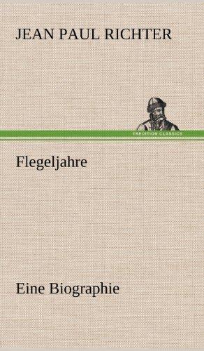 Flegeljahre: Eine Biographie: Richter, Jean Paul: