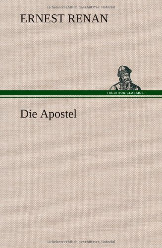 Die Apostel (German Edition) (9783847259756) by Ernest Renan