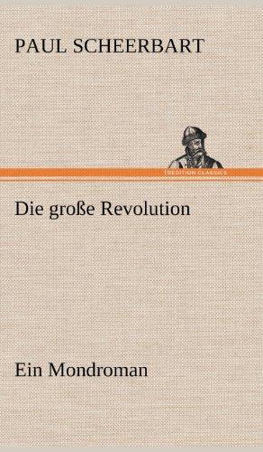 9783847260745: Die Grosse Revolution. Ein Mondroman (German Edition)