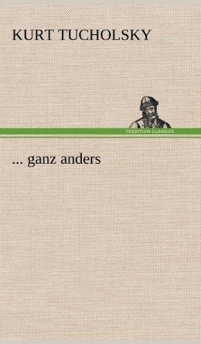 . Ganz Anders (German Edition): Kurt Tucholsky