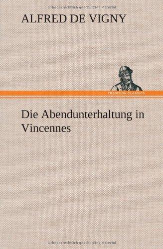 Die Abendunterhaltung in Vincennes (German Edition): Alfred De Vigny