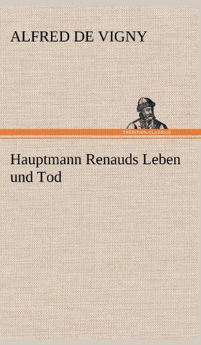 Hauptmann Renauds Leben Und Tod: Alfred de Vigny