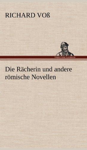Die Racherin Und Andere Romische Novellen: Richard Voss