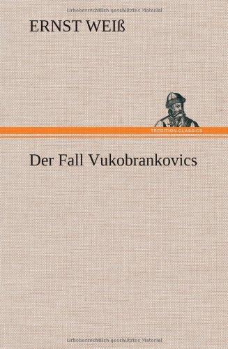 Der Fall Vukobrankovics: Ernst Weiss