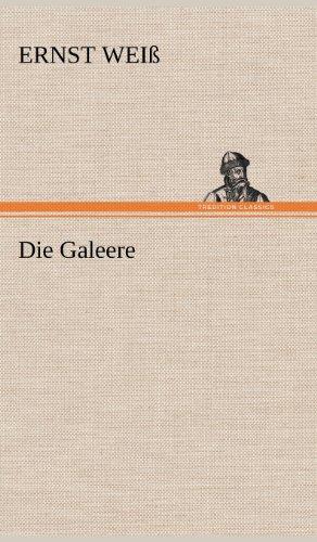 Die Galeere: Ernst Weiss