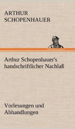 9783847266426: Arthur Schopenhauer's Handschriftlicher Nachlass - Vorlesungen Und Abhandlungen (German Edition)