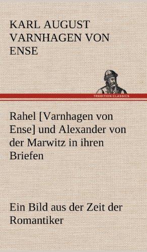 Rahel [Varnhagen Von Ense] Und Alexander Von Der Marwitz in Ihren Briefen (German Edition): Karl ...