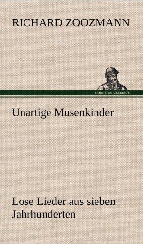 Unartige Musenkinder. Lose Lieder Aus Sieben Jahrhunderten (German Edition): Richard Zoozmann
