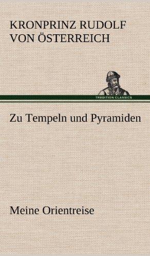 Zu Tempeln Und Pyramiden: Kronprinz Rudolf Von Österreich