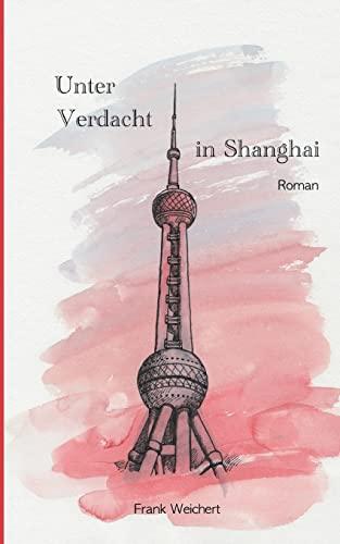 9783847286646: Unter Verdacht - In Shanghai (German Edition)