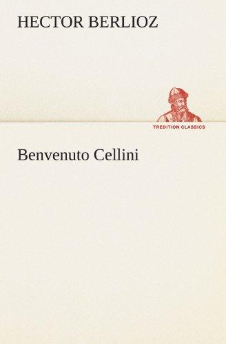 Benvenuto Cellini (TREDITION CLASSICS) (German Edition) (3847293923) by Berlioz, Hector