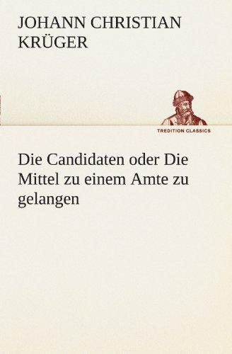 9783847295594: Die Candidaten oder Die Mittel zu einem Amte zu gelangen (TREDITION CLASSICS) (German Edition)