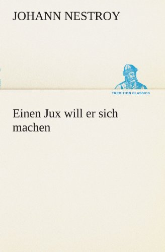 9783847296225: Einen Jux will er sich machen (TREDITION CLASSICS) (German Edition)