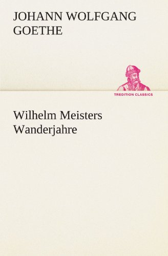 9783847296690: Wilhelm Meisters Wanderjahre (TREDITION CLASSICS) (German Edition)