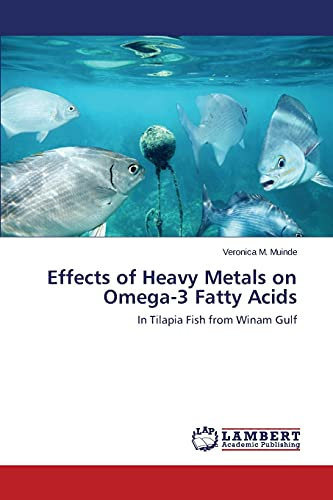 9783847300281: Effects of Heavy Metals on Omega-3 Fatty Acids: In Tilapia Fish from Winam Gulf