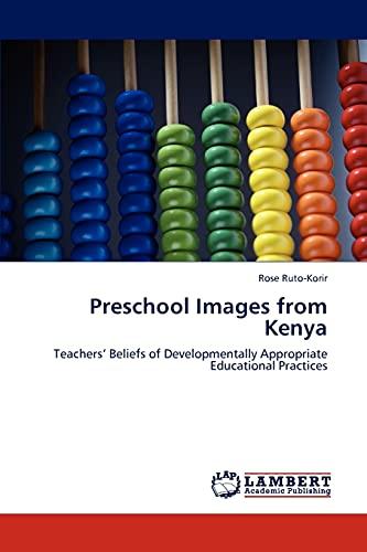 9783847300380: Preschool Images from Kenya: Teachers' Beliefs of Developmentally Appropriate Educational Practices