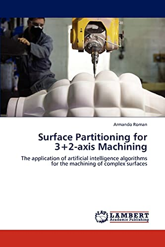 9783847301158: Surface Partitioning for 3+2-axis Machining: The application of artificial intelligence algorithms for the machining of complex surfaces
