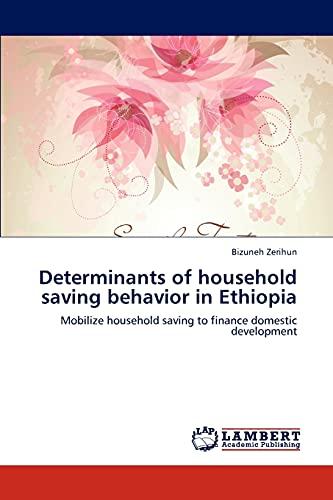 9783847301646: Determinants of household saving behavior in Ethiopia: Mobilize household saving to finance domestic development