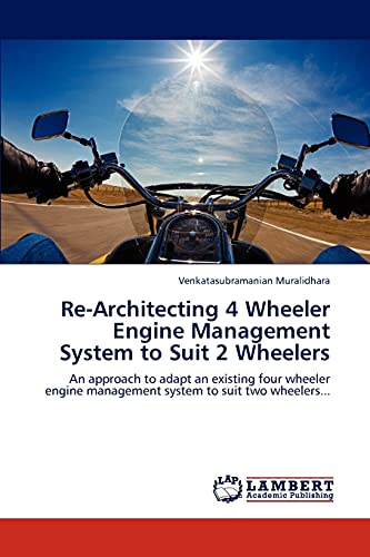 9783847303411: Re-Architecting 4 Wheeler Engine Management System to Suit 2 Wheelers: An approach to adapt an existing four wheeler engine management system to suit two wheelers...