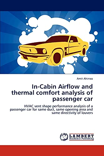9783847303473: In-Cabin Airflow and thermal comfort analysis of passenger car: HVAC vent shape performance analysis of a passenger car for same duct, same opening area and same directivity of louvers