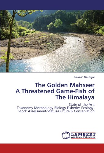 9783847303497: The Golden Mahseer A Threatened Game-Fish of The Himalaya: State-of-the-Art: Taxonomy-Morphology-Biology-Fisheries Ecology-Stock Assessment-Status-Culture & Conservation